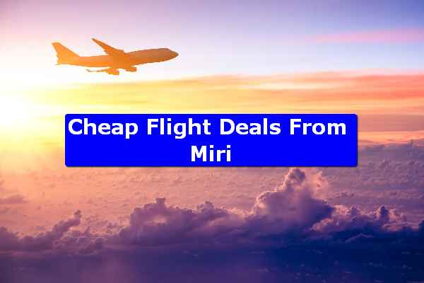 Cheap Flight Deals From Miri